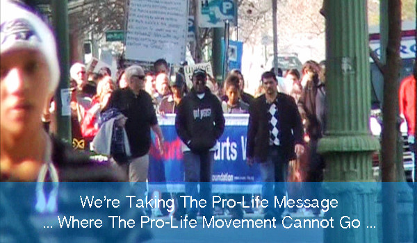 We're Taking The Pro-Life Message, Where The Pro-Life Movement Cannot Go ...