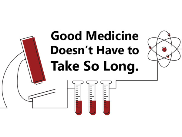 Good Medicine Doesn't Have to Take So Long.